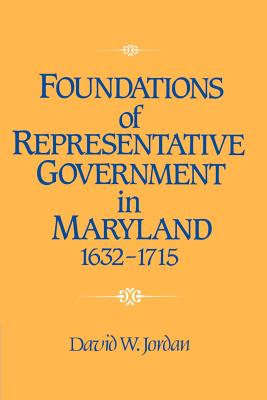 Foundations of Representative Government in Maryland, 1632-1715 - Jordan, David William