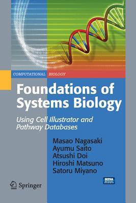 Foundations of Systems Biology: Using Cell Illustrator and Pathway Databases - Nagasaki, Masao, and Saito, Ayumu, and Doi, Atsushi