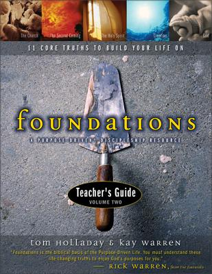Foundations Teacher's Guide: 11 Core Truths to Build Your Life on - Holladay, Tom, and Warren, Kay, Professor, and Warren, Kay B, PH.D.
