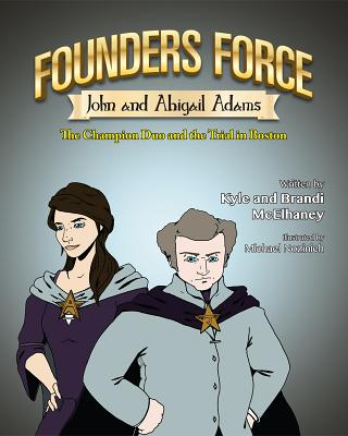 Founders Force John and Abigail Adams: The Champion Duo and the Trial in Boston - McElhaney, Kyle
