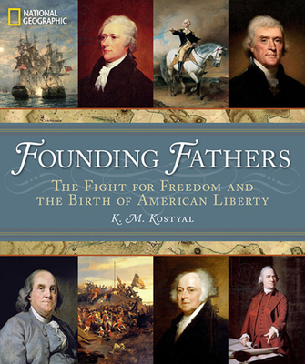 Founding Fathers: The Fight for Freedom and the Birth of American Liberty - Kostyal, K M, and Rakove, Jack N (Foreword by)