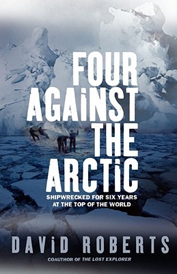 Four Against the Arctic: Shipwrecked for Six Years at the Top of the World - Roberts, David