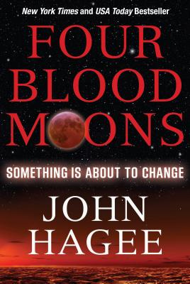 Four Blood Moons: Something Is about to Change - Hagee, John