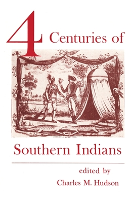 Four Centuries of Southern Indians - Hudson, Charles M (Editor)