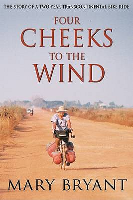 Four Cheeks to the Wind: The Story of a Two Year Transcontinental Bicycle Ride - Bryant, Mary