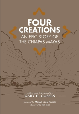 Four Creations: An Epic Story of the Chiapas Mayas - Gossen, Gary H