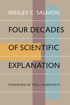 Four Decades of Scientific Explanation - Salmon, Wesley C