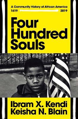 Four Hundred Souls: A Community History of African America 1619-2019 - Kendi, Ibram X., and Blain, Keisha N.
