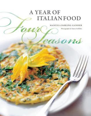 Four Seasons: A Year of Italian Food - Darling-Gansser, Manuela