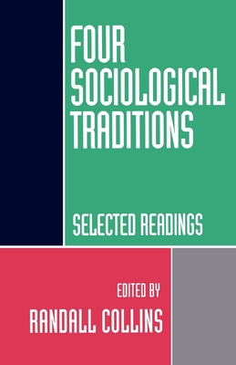 Four Sociological Traditions: Selected Readings - Collins, Randall (Editor)