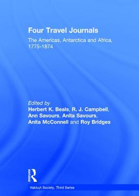 Four Travel Journals / The Americas, Antarctica and Africa / 1775-1874 - Campbell, R J (Editor), and Beals, Herbert K (Editor), and Savours, Ann (Editor)