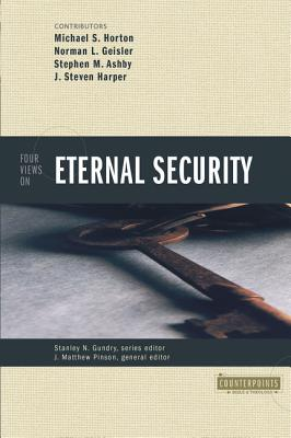 Four Views on Eternal Security - Horton, Michael (Contributions by), and Harper, Steve (Contributions by), and Geisler, Norman L, Dr.
