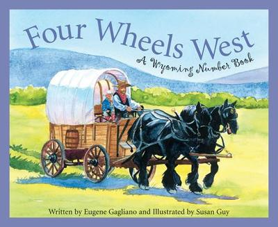 Four Wheels West: A Wyoming Number Book - Gagliano, Eugene M