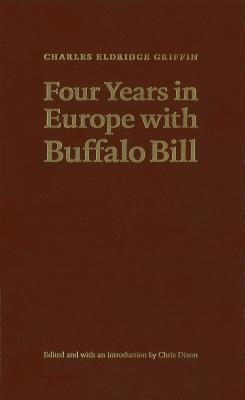 Four Years in Europe with Buffalo Bill - Griffin, Charles Eldridge