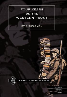 Four Years on the Western Front - By a Rifleman