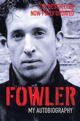 Fowler: My Autobiography - Fowler, Robbie