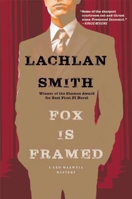 Fox Is Framed: A Leo Maxwell Mystery - Smith, Lachlan