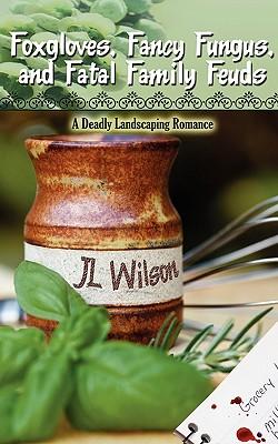 Foxgloves, Fancy Fungus, and Fatal Family Feuds - Wilson, Jl
