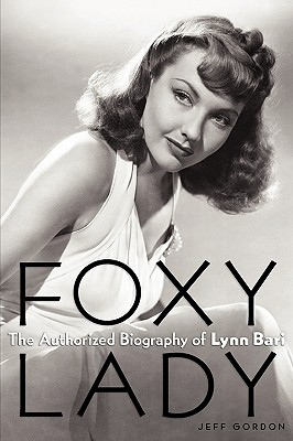 Foxy Lady: The Authorized Biography of Lynn Bari - Gordon, Jeff