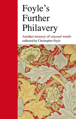 Foyle's Further Philavery: A Cornucopia of Lexical Delights - Foyle, Christopher (Compiled by)