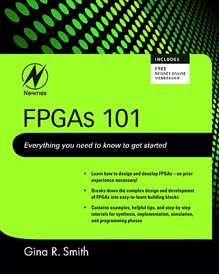 FPGAs 101: Everything You Need to Know to Get Started - Smith, Gina, Dr.