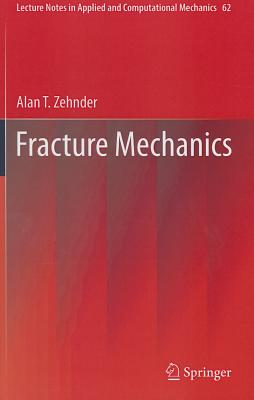 Fracture Mechanics 2012 - Zehnder, Alan T.