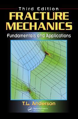Fracture Mechanics: Fundamentals and Applications - Anderson, T L