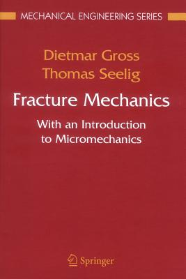 Fracture Mechanics: With an Introduction to Micromechanics - Gross, Dietmar, and Seelig, Thomas