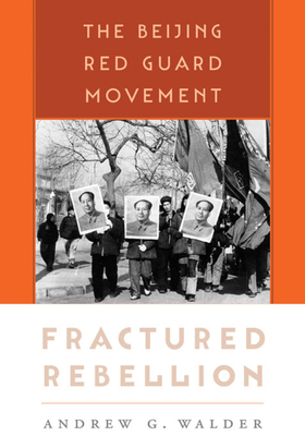 Fractured Rebellion: The Beijing Red Guard Movement - Walder, Andrew G.