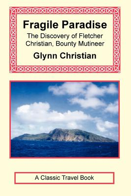 Fragile Paradise: The Discovery of Fletcher Christian, Bounty Mutineer - Christian, Glynn