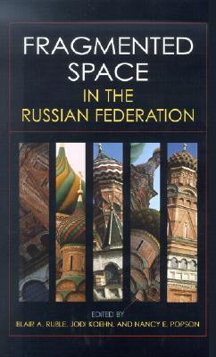 Fragmented Space in the Russian Federation - Ruble, Blair A, Professor (Editor)
