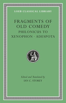 Fragments of Old Comedy: Philonicus to Xenophon. Adespota v. III - Storey, Ian C. (Edited and translated by)