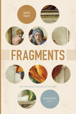 Fragments, Volume 1: The Existential Situation of Our Time: Selected Essays, Volume 1 - Tracy, David