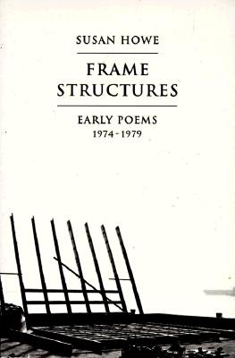 Frame Structures: Early Poems 1974-1979 - Howe, Susan