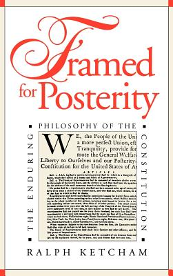 Framed for Posterity: The Enduring Philosophy of the Constitution - Ketcham, Ralph, Dr.