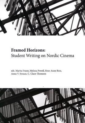 Framed Horizons: Student Writing on Nordic Cinema - Blank, Linda (Editor), and Thomson, C Claire (Editor), and Fraser, Marita (Editor)