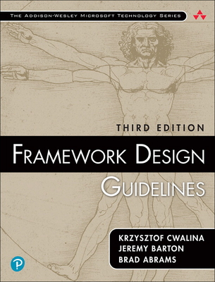 Framework Design Guidelines: Conventions, Idioms, and Patterns for Reusable .Net Libraries (Paperback) - Cwalina, Krzysztof, and Barton, Jeremy, and Abrams, Brad