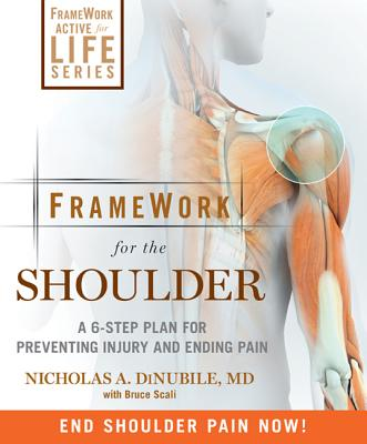 Framework for the Shoulder: A 6-Step Plan for Preventing Injury and Ending Pain - Dinubile, Nicholas A, Dr., MD, and Scali, Bruce