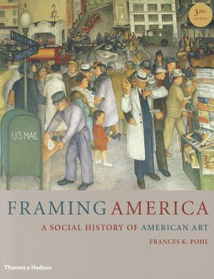 Framing America: A Social History of American Art - Pohl, Frances K