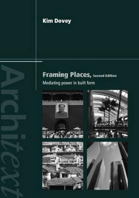 Framing Places: Mediating Power in Built Form - Dovey Kim
