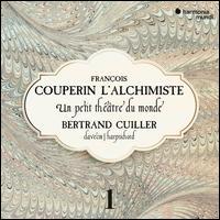 François Couperin L'Alchimiste: Un petit théâtre du monde - Complete Works for Keyboard, Vol. 1 - Bertrand Cuiller (harpsichord); Isabelle Saint Yves (bass gamba)