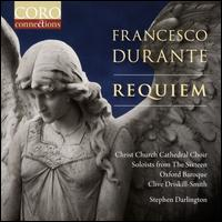 Francesco Durante: Requiem - Alexandra Kidgell (soprano); Ben Davies (bass); Clive Driskill-Smith (organ); Katy Hill (soprano); Mark Dobell (tenor);...