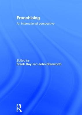 Franchising: An International Perspective - Hoy, Frank (Editor)