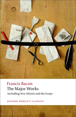 Francis Bacon: The Major Works - Bacon, Francis, Sir, and Vickers, Brian (Editor)