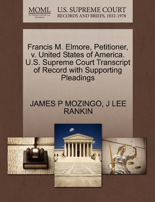 Francis M. Elmore, Petitioner, V. United States of America. U.S. Supreme Court Transcript of Record with Supporting Pleadings - Mozingo, James P, and Rankin, J Lee