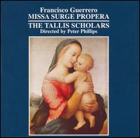 Francisco Guerrero: Missa Surge Propera - The Tallis Scholars (choir, chorus); Peter Phillips (conductor)