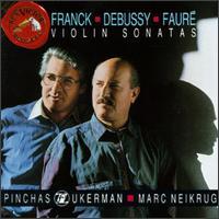 Franck, Debussy, Fauré: Violin Sonatas - Marc Neikrug (piano); Pinchas Zukerman (violin); Michael Steinberg (conductor)