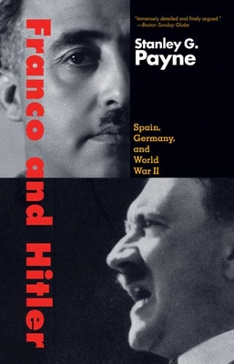 Franco and Hitler: Spain, Germany, and World War II - Payne, Stanley G