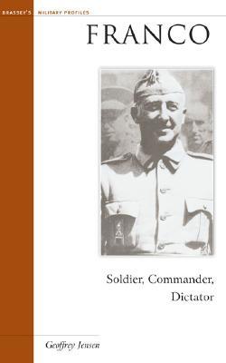 Franco: Soldier, Commander, Dictator - Jensen, Geoffrey