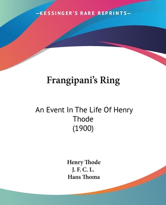 Frangipani's Ring: An Event in the Life of Henry Thode (1900) - Thode, Henry, and Thoma, Hans (Illustrator), and J F C L (Translated by)